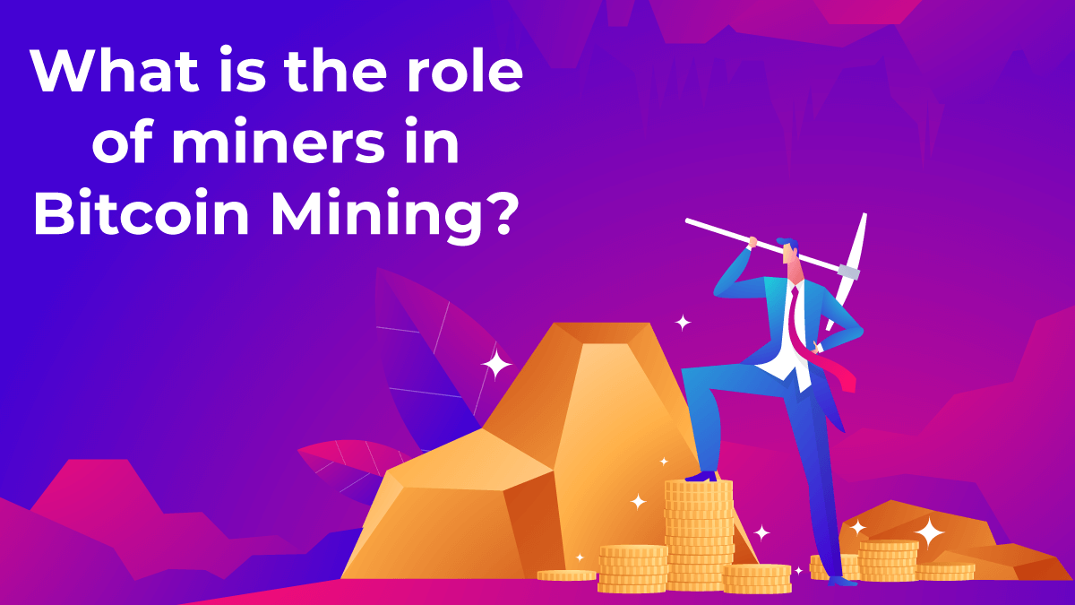 Find miners role in Bitcoin Mining